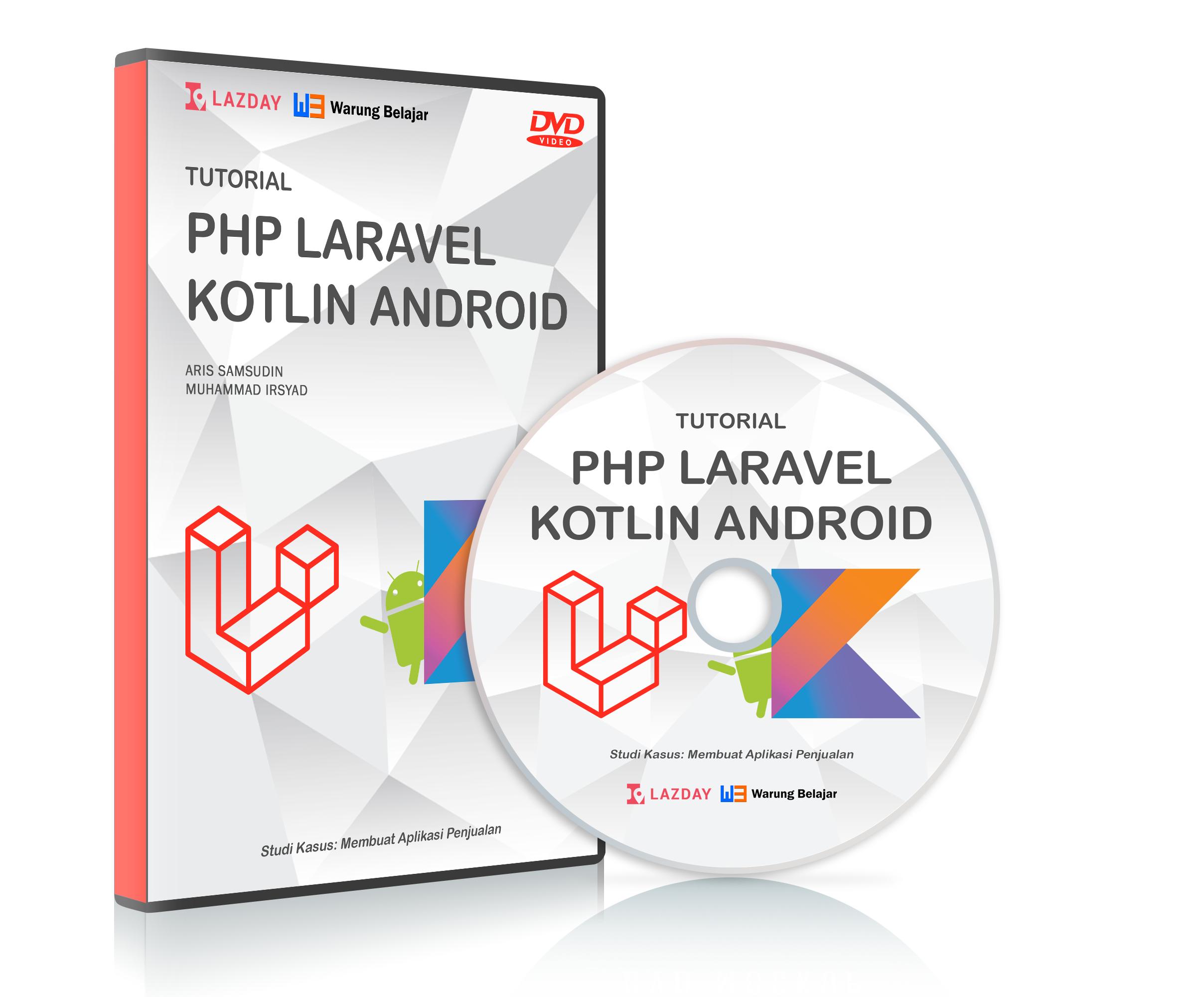 DVD Tutorial Belajar Membuat Aplikasi Web dan Aplikasi Mobile Android dengan Laravel & Kotlin