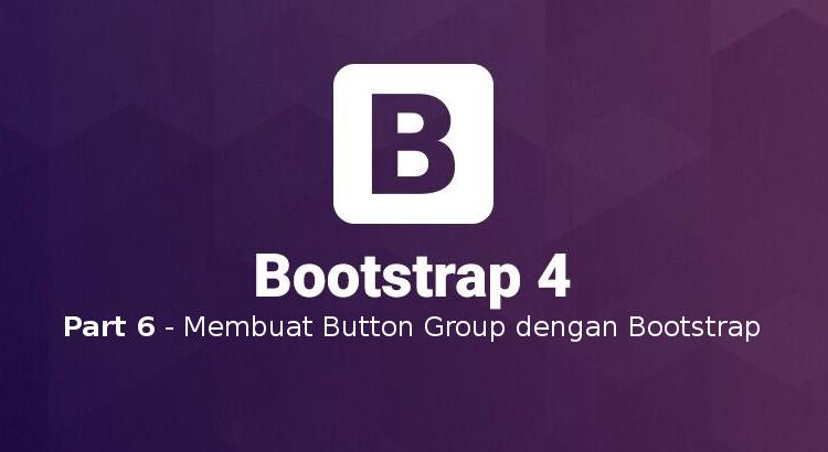 Tutorial Belajar Bootstrap 4 Part 6 – Membuat Button Group
