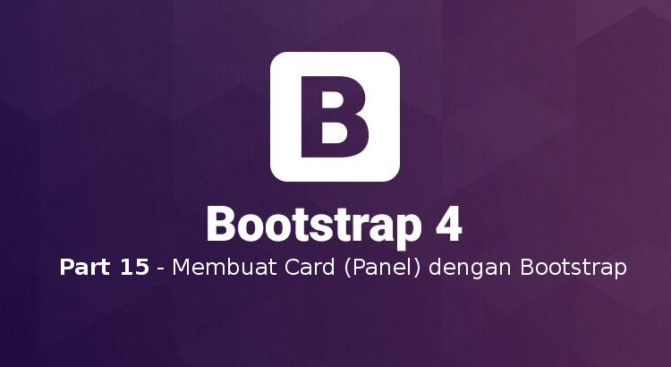 Tutorial Belajar Bootstrap 4 Part 15 – Membuat Card (Panel) dengan Bootstrap