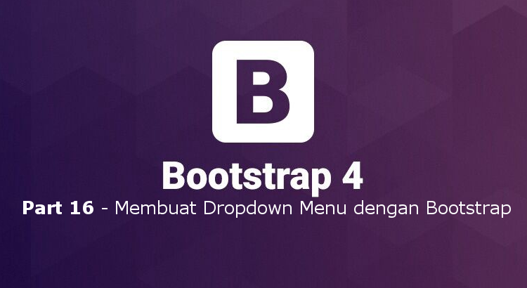 Tutorial Belajar Bootstrap 4 Part 16 – Membuat Dropdown menu dengan Bootstrap