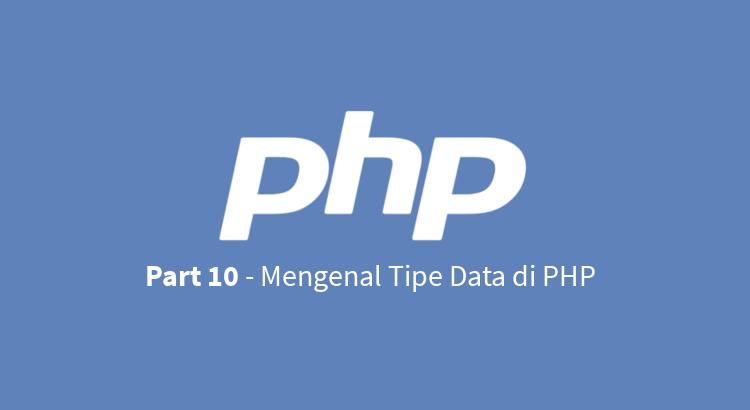 Tutorial Belajar Php Part 10 Mengenal Tipe Data Di Php Warung Belajar