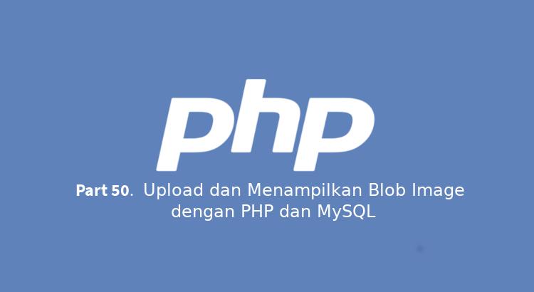 Tutorial PHP Part 50 – Upload dan Menampilkan Blob Image