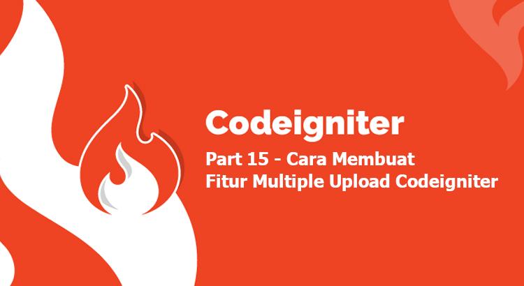Tutorial Codeigniter Part 15, Membuat Fitur Multiple Upload di Codeigniter