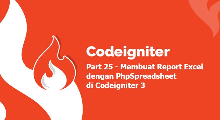 Tutorial Codeigniter Part 25 – Membuat Laporan Excel dengan PhpSpreadsheet di Codeigniter